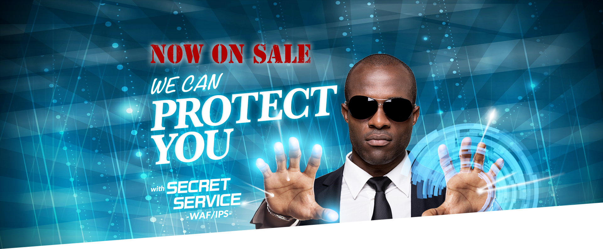 NOW ON SALE! WE CAN PROTECT YOU with シークレットサービス IPS/WAF
